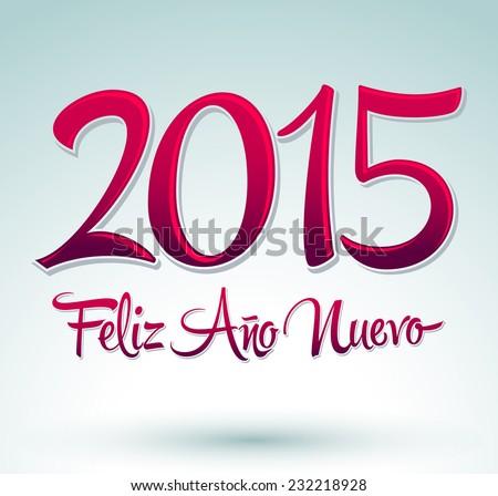 2015 Feliz Ano nuevo - 2015 happy new year spanish text vector lettering - stock vector