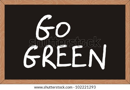 """go green"" word written on chalkboard"
