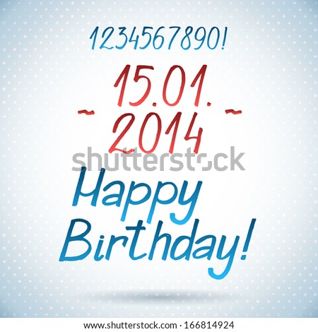 'happy birthday' hand lettering - handmade calligraphy, vector (eps 10) Birthday typography template vector/illustration with date. Make the date of birthday! - stock vector