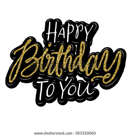Happy Birthday To You Calligraphy Script Style Hand Lettering With Golden Glitter Effect