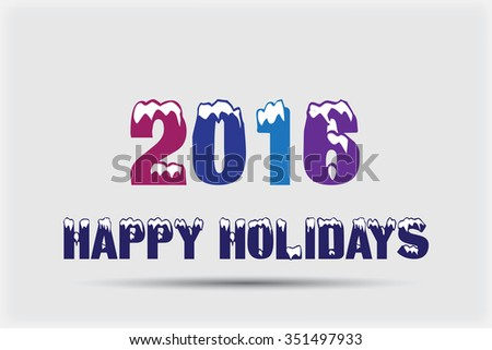 2016 Happy Holidays.2016 Happy New Year and Merry Christmas.Vector illustration.