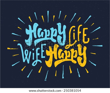 'Happy Wife - Happy Life' Hand lettered brush script badge. Handmade Typographic lettering Art for Poster Print Greeting Card T shirt apparel design, hand crafted vector illustration - stock vector