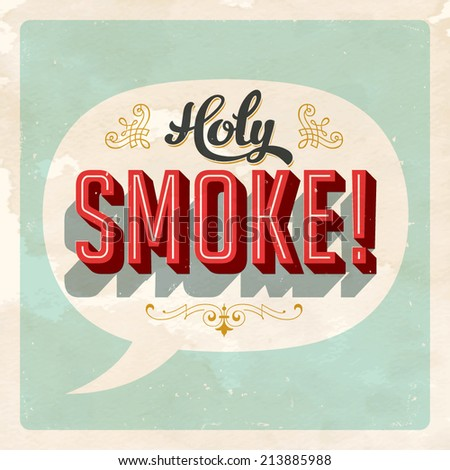 """""""Holy SMOKE!"""" popular expression - Vector EPS10. Grunge effects can be easily removed for a brand new, clean sign. - stock vector"""