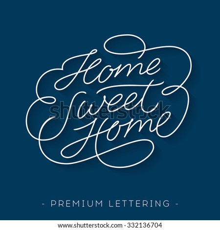'Home Sweet Home' Elegant and Delicate Hand Lettering Custom Design. Mono line Script Modern Calligraphy. Typographic Art. Premium Graphics. Decorative Handwritten Phrase With Swirls Loops and Swashes - stock vector