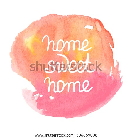 'Home Sweet Home' Hand Drawn Lettering, vector on watercolor background. Hand drawn Vintage Watercolor lettering. Vector illustration. - stock vector