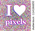 """I love pixels"" illustration. White noise background - stock vector"