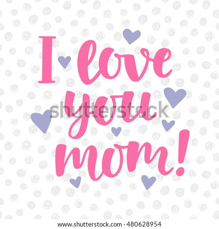 I love you mom stock images royalty free images vectors i love you mom poster with cute hand written brush lettering negle Image collections