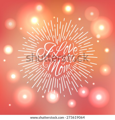 'I Love You Mom' vintage hand lettering on the bright colored sparkling blur background for print, poster, card design etc. Vector Illustration. - stock vector