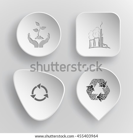 4 images: plant in hands, thermal power engineering, recycle symbols. Ecology set. White concave buttons on gray background. Vector icons. - stock vector