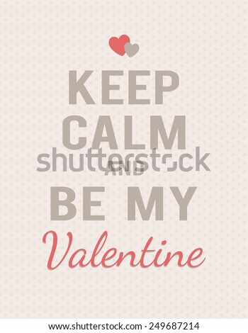 """""""Keep calm and be my Valentine"""" lettering on polka dot background. Text and hearts. - stock vector"""