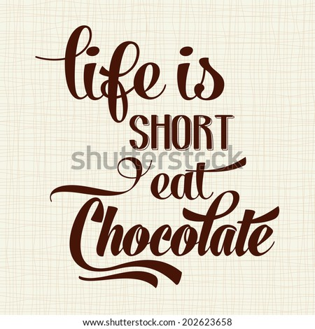 """Life is short, eat Chocolate"", Quote Typographic Background, vector format - stock vector"