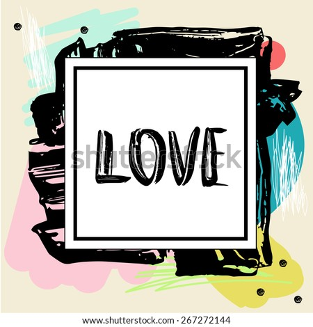 'love' ink  textured hand lettering. Abstract textured frame. Greeting card template. - stock vector