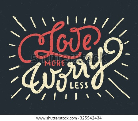 'Love more Worry Less' motivational vintage hand lettered textured quote for t shirt apparel tee fashion graphics, wall art prints, home interior decor, poster, card design, retro vector illustration. - stock vector