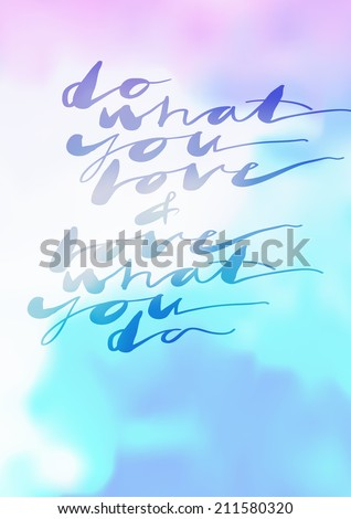 """""""love what you do and do what you love"""" energy lettering. Motivational poster. - stock vector"""