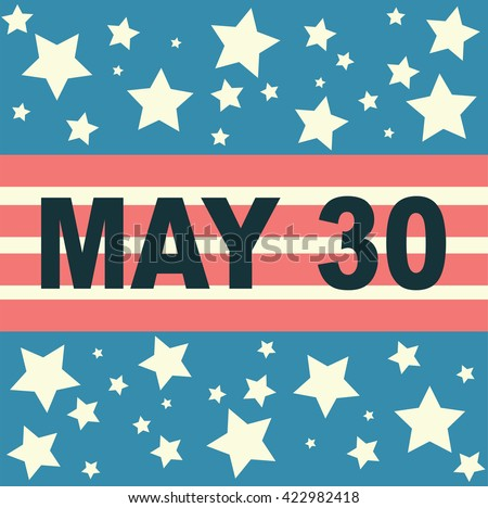 30 May Memorial Day with American flag on the background. Celebration background, poster.