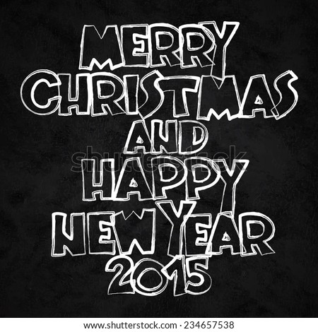 'Merry Christmas and Happy New Year 2015' lettering on black chalkboard background. - stock vector
