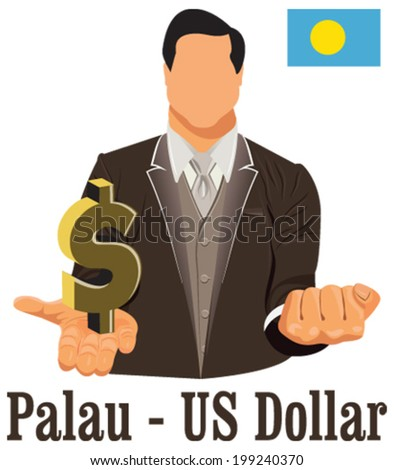 Palau national currency symbol US dollar representing money and Flag. Vector design concept of businessman in suit with his open hand over with currency isolated on white background in EPS10. - stock vector
