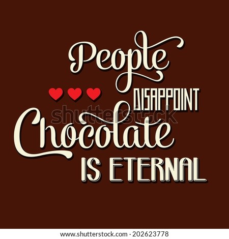 """People disappoint, chocolate is eternal"", Quote Typographic Background , vector format - stock vector"