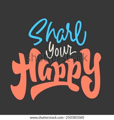 'Share Your Happy' motivational Hand lettered brush script style phrase. Handmade Typographic Art for Poster Print Greeting Card T shirt apparel fashion design, hand crafted vector illustration - stock vector
