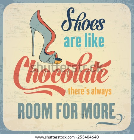 """Shoes are like chocolate, there's always room for more"", Quote Typographic Background, vector format - stock vector"