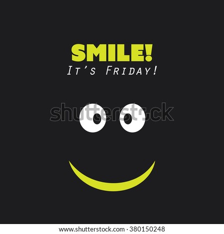 """Smile! It's Friday!"" - Weekend is Coming Background Design Concept With Funny Face - stock vector"