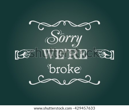 """Sorry we're broke"" retro style chalkboard sign"