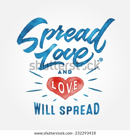 'Spread love and love will spread' vintage watercolor motivational hand drawn brush script lettering for t shirt apparel, print, poster, valentine card design, typographic composition - stock vector