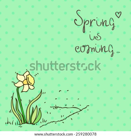 """Spring is coming"" hand drawn lettering, positive colorful polka dot background with sketch narcissus flower, vector illustration card - stock vector"