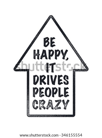 Stylish typographic poster design with inscription - be happy, it drives people crazy. Used for greeting cards, posters and print invitations. - stock vector