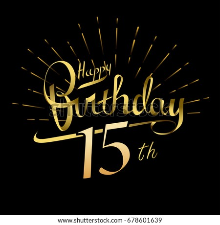 15th Happy Birthday logo. Beautiful greeting card poster with calligraphy Word gold fireworks. Hand