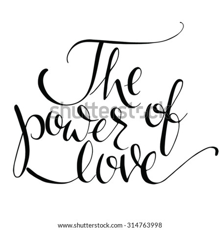 """The power of love"" hand lettering - handmade calligraphy; scalable and editable vector illustration - stock vector"