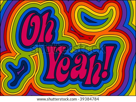 (Vector) Rainbow psychedelic 'Oh Yeah!' Groovy man! A jpg version is also available