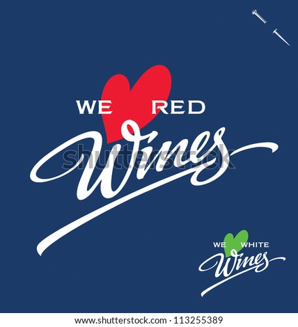'we love red/white wines' hand lettering - handmade calligraphy, vector (eps8)