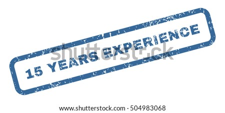 15 Years Experience Text rubber seal stamp watermark. Caption inside rectangular banner with grunge design and unclean texture. Slanted vector cobalt ink sign on a white background.