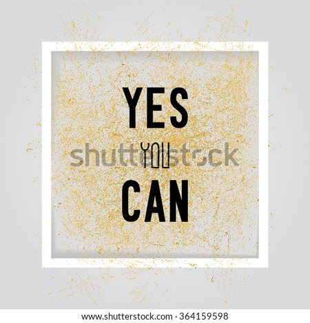 Yes you can. Motivation square poster. Text lettering of an inspirational saying. Quote typographical poster, flyer, background template, vector design eps10 - stock vector