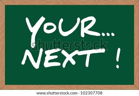 """your next"" word written on chalkboard - stock vector"