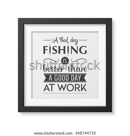 Fishing quotes stock images royalty free images vectors for Is it a good day to fish