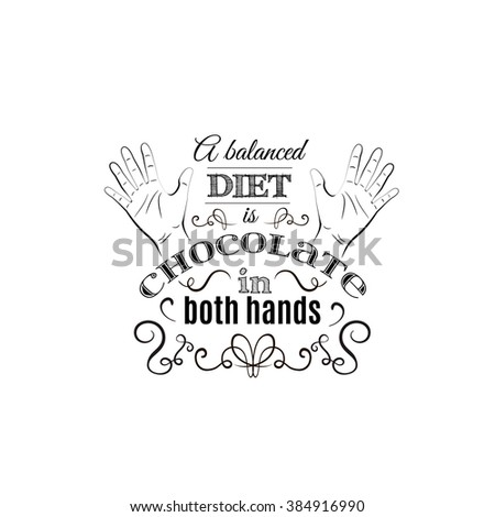 A balanced diet is chocolate in both hands. Quote typographical background  made in hand drawn vector style. Trendy creative template for poster, banner,business card - stock vector