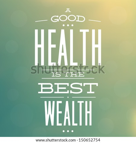 A Good Health is The Best Wealth / Quote Typographic Background Design - stock vector