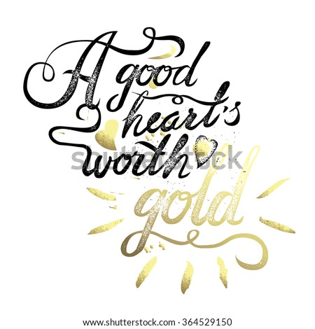 A good heart worth gold. vintage motivational hand drawn brush script lettering for t shirt apparel, print, poster, card design, typographic composition, vector - stock vector