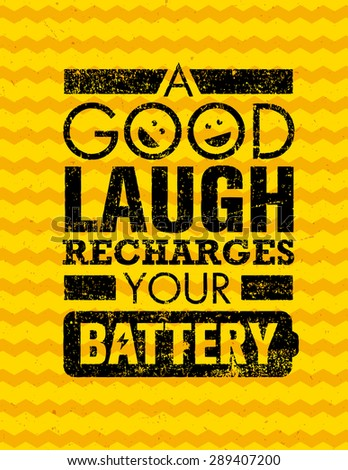 A Good Laugh Recharges Your Battery Creative Motivation Quote. Vector Typography Funny Poster Concept On Grunge Background  - stock vector