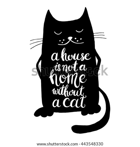 A house is not a home without a cat. Hand drawn inspirational quote with a pet. Lettering design for posters, t-shirts, cards, invitations, stickers, banners, advertisement. Vector. - stock vector