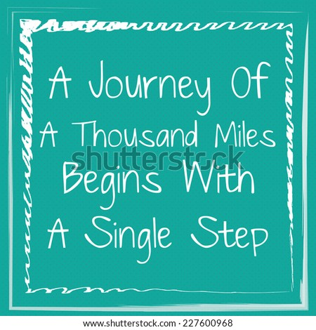 A Journey Of A Thousand Miles Begins With A Single Step / Inspirational Motivational Quote Wallpaper Background Design Vector illustration - stock vector