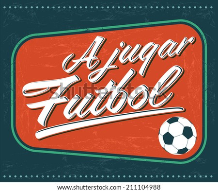 A jugar Futbol - Lets play soccer spanish text - vintage card - poster - stock vector