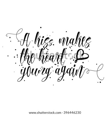 A kiss makes the heart young again. Hand drawn inspiration quote about affection, kind feeling and solicitude love in people relationships. Written calligraphy. Brush painted letters vector.  - stock vector