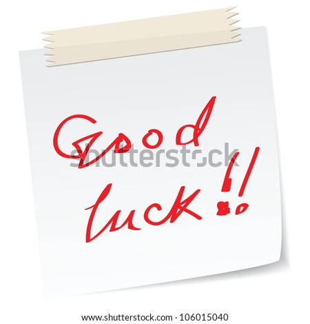 a note with 'good luck' message, handwritten texts.