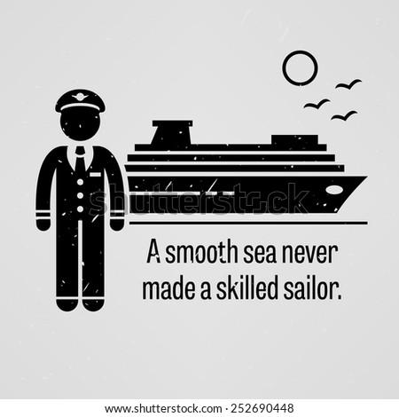 A Smooth Sea Never Made a Skilled Sailor - stock vector