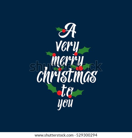 A Very Merry Christmas Holy leaf made creative tree style lettering. Xmas decorated background template
