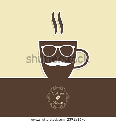Abstract background with a cup of coffee, with a mustache and glasses and text Coffee house. for menu, restaurant, cafe, bar, coffeehouse.  Outline - stock vector