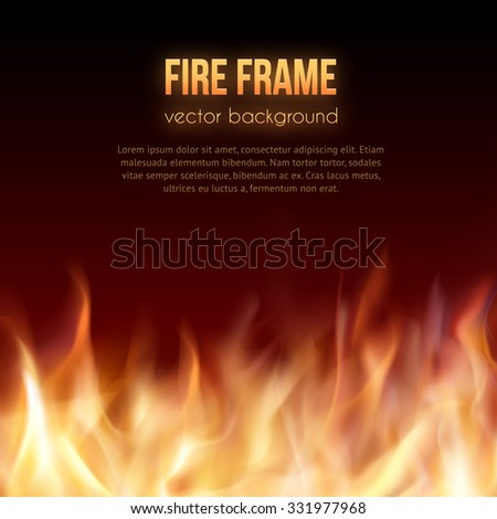 Abstract background with fire flames frame and copy space for text. Vector illustration. Burning fire frame. Vector Fiery Background. Campfire. Transparent fire flames - stock vector